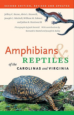 Amphibians & Reptiles of the Carolinas and Virginia By Beane, Jeffrey C./ Braswell, Alvin L./ Mitchell, Joseph C./ Dermid, Jack (PHT)/ Palmer, William M.