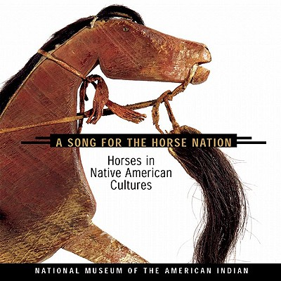 A Song for the Horse Nation By Capture, George P. Horse (EDT)/ Emil Her Many Horses (EDT)